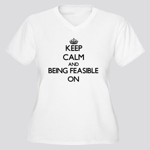 Keep Calm and Being Feasible ON Plus Size T-Shirt