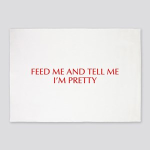 Feed me and tell me I m pretty-Opt red 550 5'x7'Ar