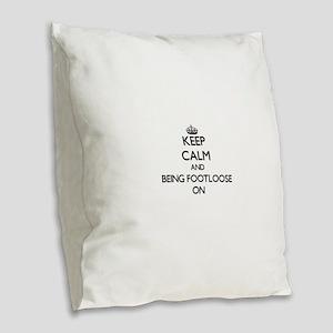 Keep Calm and Being Footloose Burlap Throw Pillow