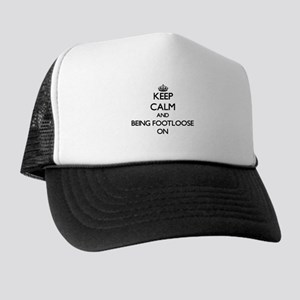 Keep Calm and Being Footloose ON Trucker Hat