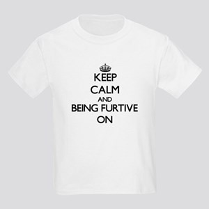 Keep Calm and Being Furtive ON T-Shirt