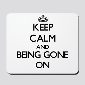 Keep Calm and Being Gone ON Mousepad