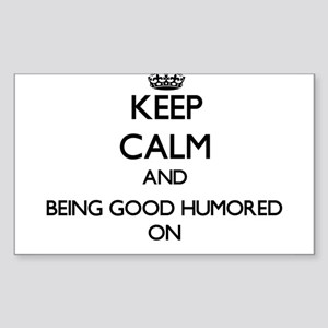 Keep Calm and Being Good Humored ON Sticker