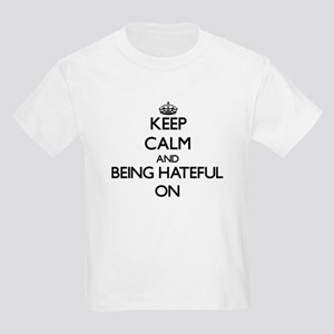 Keep Calm and Being Hateful ON T-Shirt