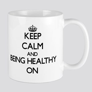 Keep Calm and Being Healthy ON Mugs