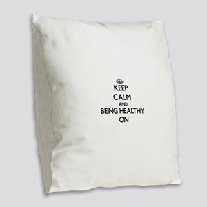 Keep Calm and Being Healthy ON Burlap Throw Pillow