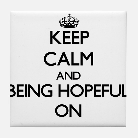 Keep Calm and Being Hopeful ON Tile Coaster