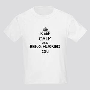 Keep Calm and Being Hurried ON T-Shirt