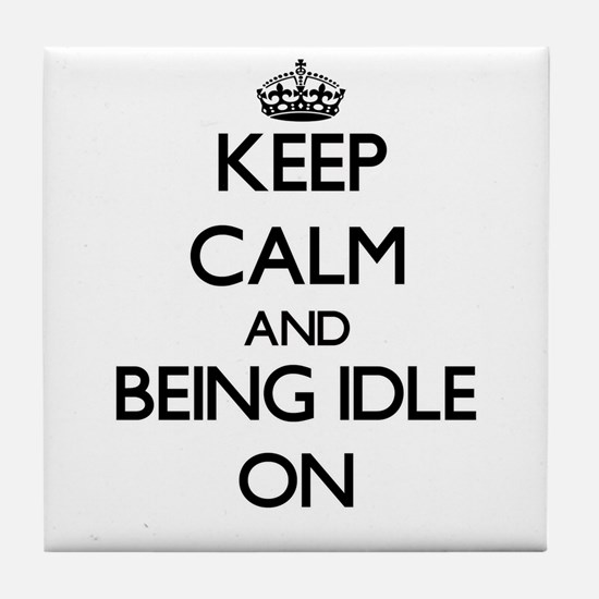 Keep Calm and Being Idle ON Tile Coaster