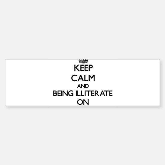 Keep Calm and Being Illiterate ON Bumper Car Car Sticker