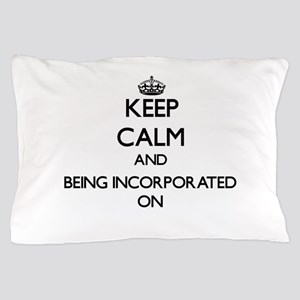 Keep Calm and Being Incorporated ON Pillow Case