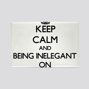 Keep Calm and Being Inelegant ON Magnets