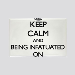 Keep Calm and Being Infatuated ON Magnets
