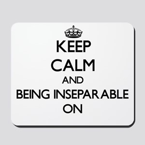 Keep Calm and Being Inseparable ON Mousepad