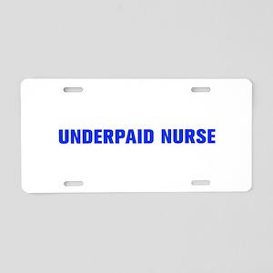 Underpaid nurse-Akz blue 500 Aluminum License Plat