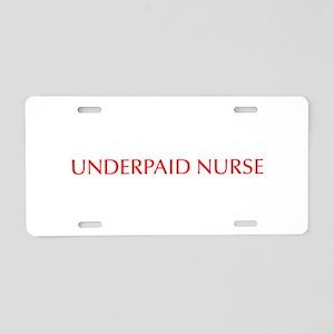 Underpaid nurse-Opt red 550 Aluminum License Plate