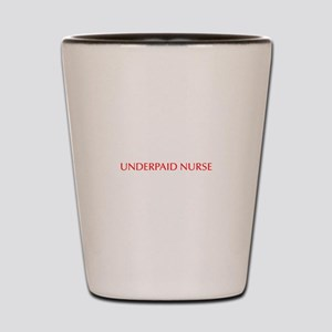 Underpaid nurse-Opt red 550 Shot Glass