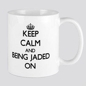 Keep Calm and Being Jaded ON Mugs