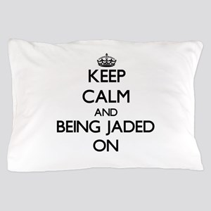 Keep Calm and Being Jaded ON Pillow Case