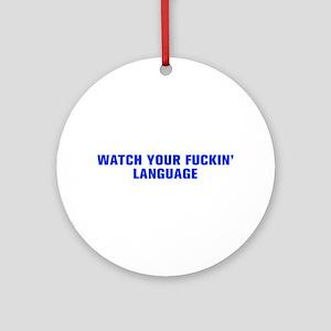 Watch your fuckin language-Akz blue 500 Ornament (