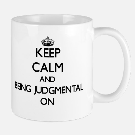 Keep Calm and Being Judgmental ON Mugs