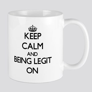 Keep Calm and Being Legit ON Mugs