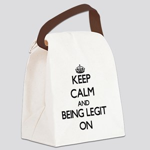 Keep Calm and Being Legit ON Canvas Lunch Bag