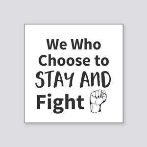 We Who Choose to Stay and Fight Sticker