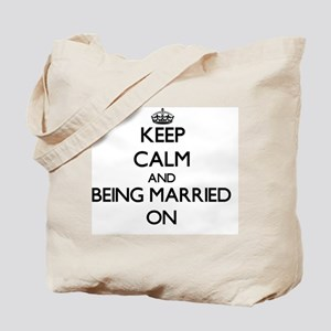 Keep Calm and Being Married ON Tote Bag
