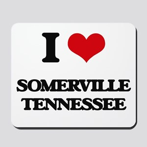 I love Somerville Tennessee Mousepad