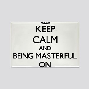 Keep Calm and Being Masterful ON Magnets