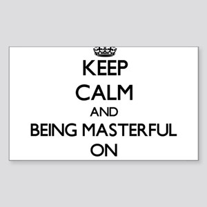 Keep Calm and Being Masterful ON Sticker