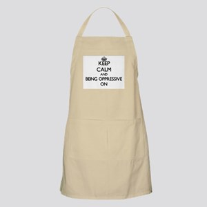 Keep Calm and Being Oppressive ON Apron