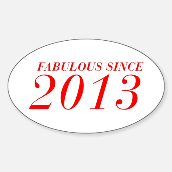FABULOUS SINCE 2013-Bod red 300 Decal