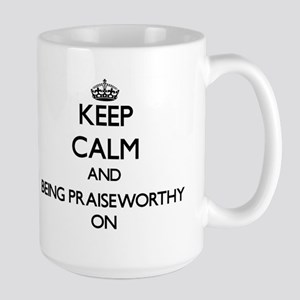 Keep Calm and Being Praiseworthy ON Mugs