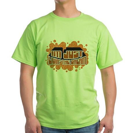 I'm Just Livin' the Dream Green T-Shirt