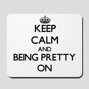 Keep Calm and Being Pretty ON Mousepad