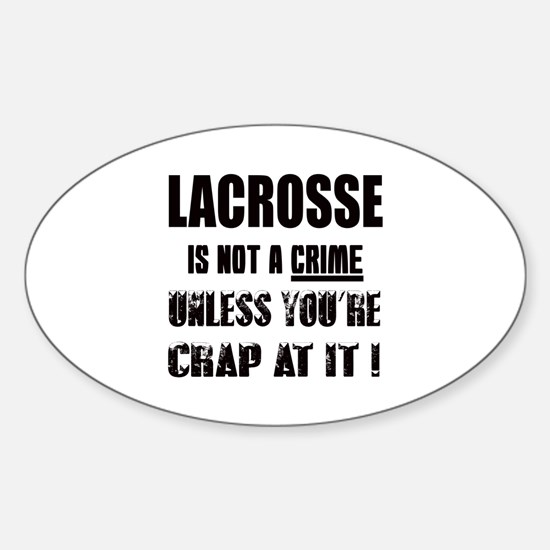 Lacrosse is not a crime Unless you' Sticker (Oval)