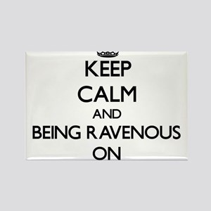 Keep Calm and Being Ravenous ON Magnets