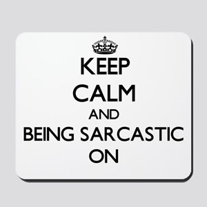 Keep Calm and Being Sarcastic ON Mousepad