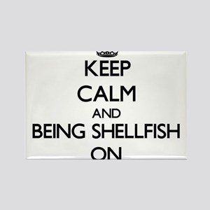 Keep Calm and Being Shellfish ON Magnets