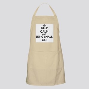 Keep Calm and Being Small ON Apron