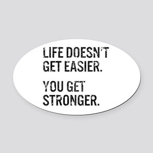 Life Doesn't Get Easier. You Get S Oval Car Magnet