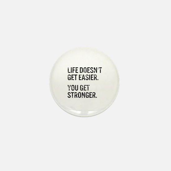 Life Doesn't Get Easier. You Get Stron Mini Button
