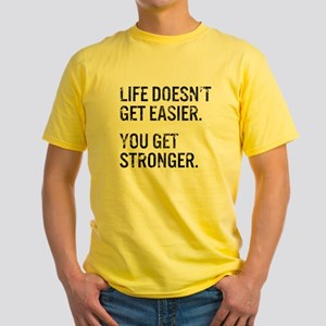 Life Doesn't Get Easier. You Get St Yellow T-Shirt