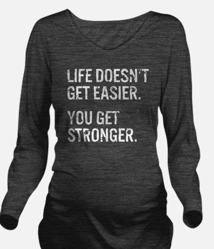 Life Doesn't Get Eas Long Sleeve Maternity T-Shirt