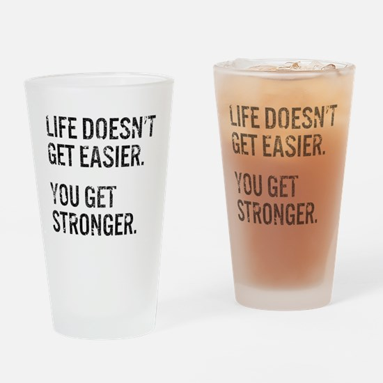 Life Doesn't Get Easier. You Get St Drinking Glass