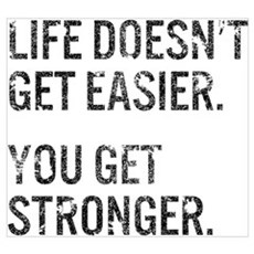 Life Doesn't Get Easier. You Get Stronger. Poster