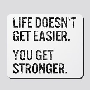 Life Doesn't Get Easier. You Get Stronge Mousepad