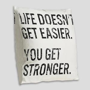 Life Doesn't Get Easier. You G Burlap Throw Pillow